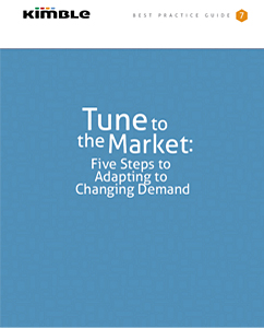 Kimble Best Practice Guide - Tune to the Market: Five Steps to Adapting to Changing Demand