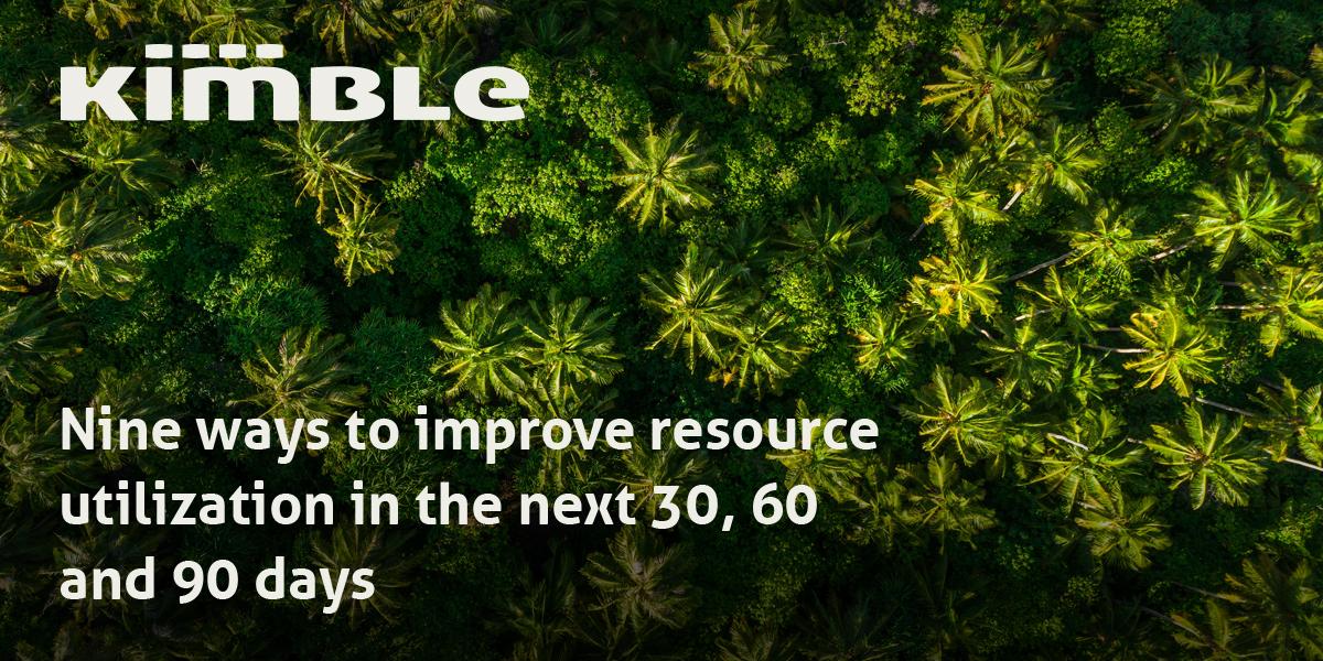 Nine Ways to Improve Resource Utilization in the next 30, 60